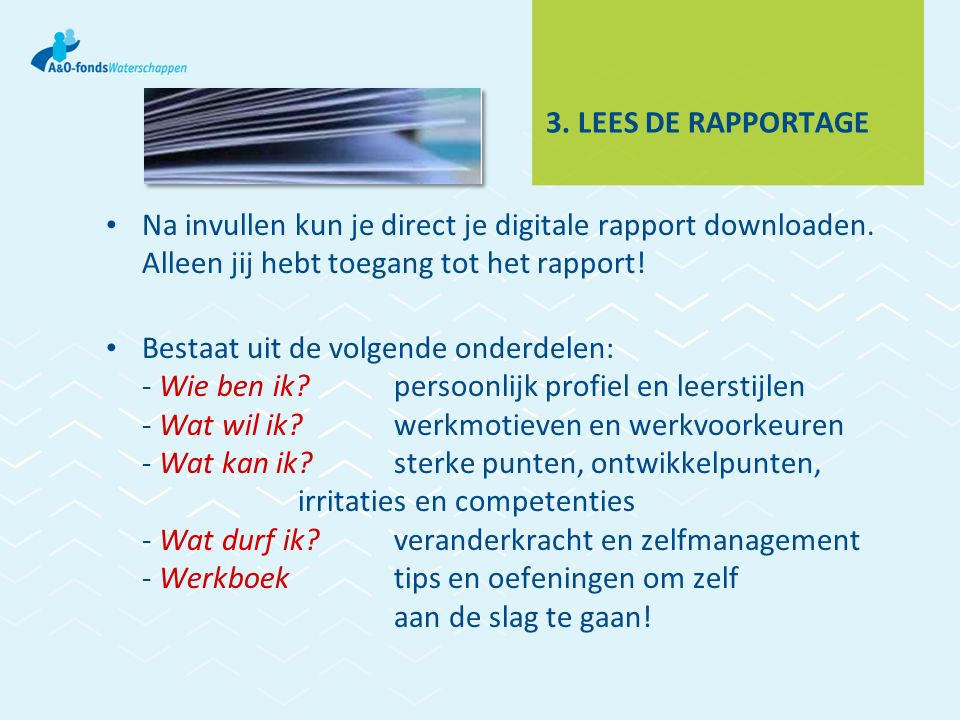 3. LEES DE RAPPORTAGE Na invullen kun je direct je digitale rapport downloaden.