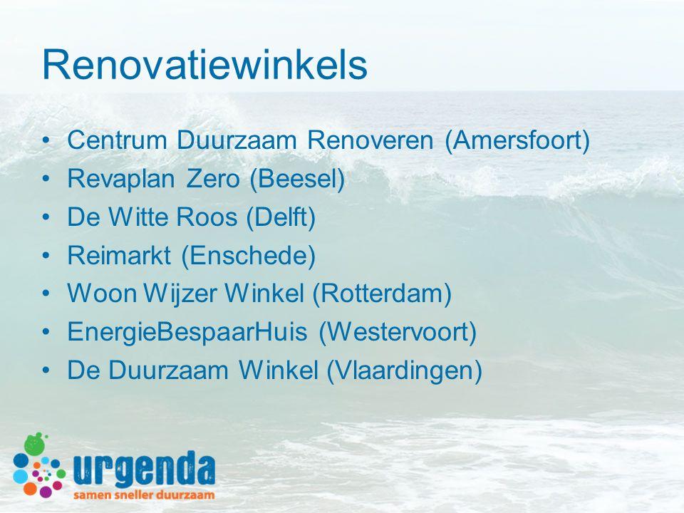 Renovatiewinkels Centrum Duurzaam Renoveren (Amersfoort) Revaplan Zero (Beesel) De Witte Roos (Delft) Reimarkt (Enschede) Woon Wijzer Winkel (Rotterdam) EnergieBespaarHuis (Westervoort) De Duurzaam Winkel (Vlaardingen)