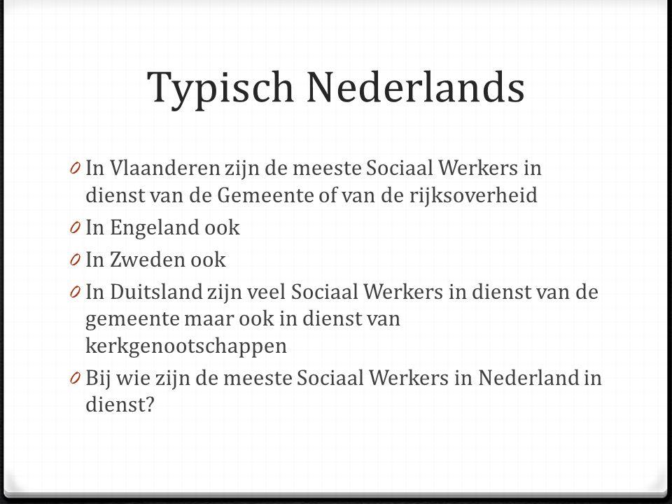 Typisch Nederlands 0 In Vlaanderen zijn de meeste Sociaal Werkers in dienst van de Gemeente of van de rijksoverheid 0 In Engeland ook 0 In Zweden ook