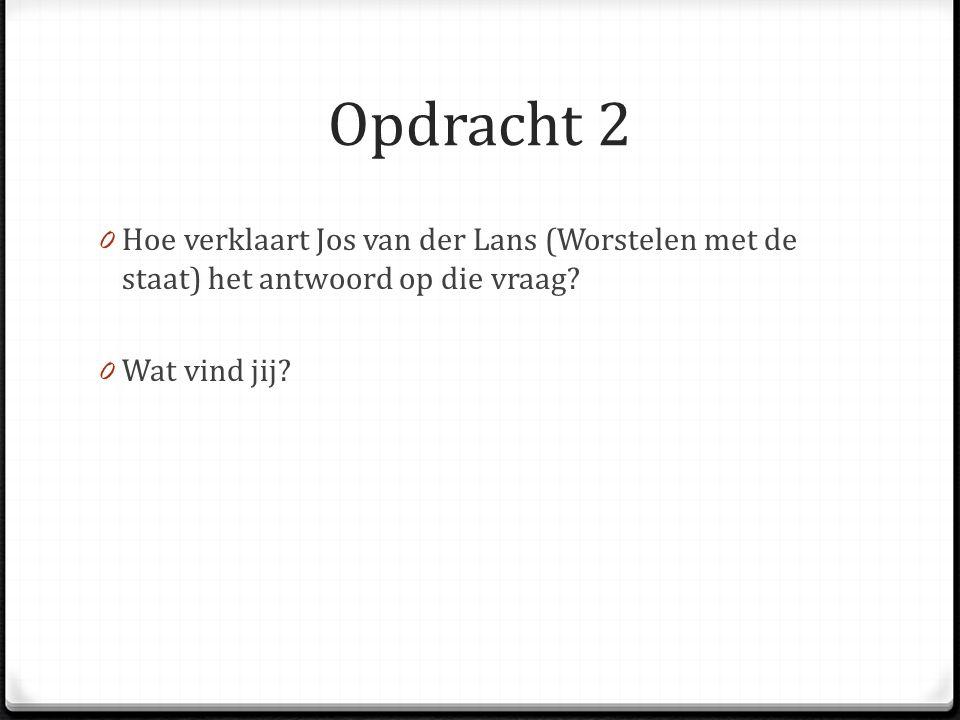 Opdracht 2 0 Hoe verklaart Jos van der Lans (Worstelen met de staat) het antwoord op die vraag? 0 Wat vind jij?