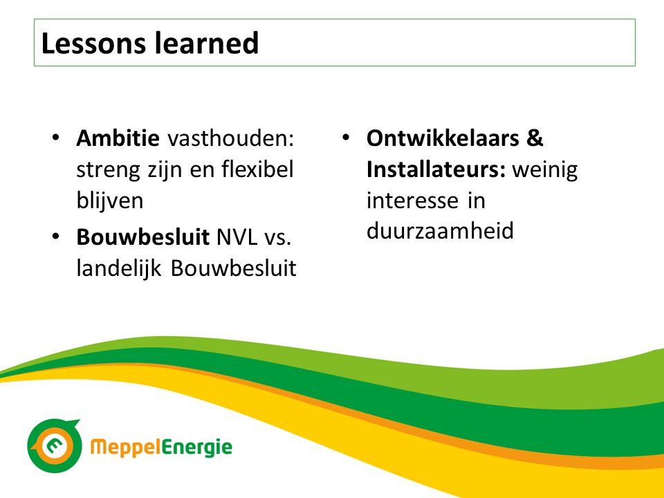 Lessons learned Ambitie vasthouden: streng zijn en flexibel blijven Bouwbesluit NVL vs. landelijk Bouwbesluit Ontwikkelaars & Installateurs: weinig in