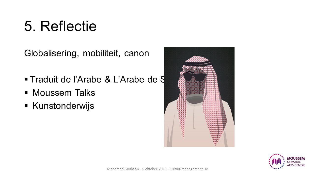 5. Reflectie Globalisering, mobiliteit, canon  Traduit de l'Arabe & L'Arabe de Service  Moussem Talks  Kunstonderwijs Mohamed Ikoubaân - 5 oktober
