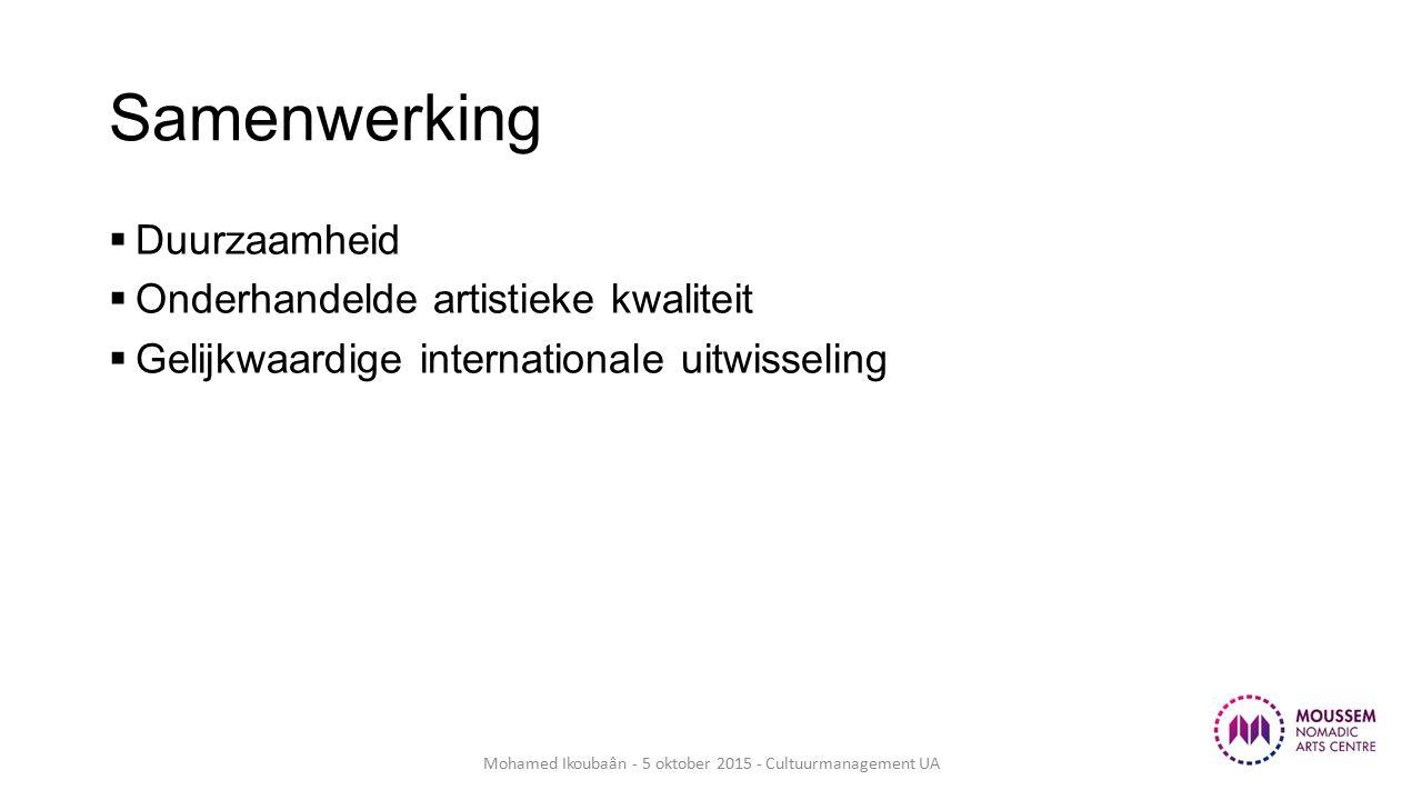 Samenwerking  Duurzaamheid  Onderhandelde artistieke kwaliteit  Gelijkwaardige internationale uitwisseling Mohamed Ikoubaân - 5 oktober 2015 - Cultuurmanagement UA