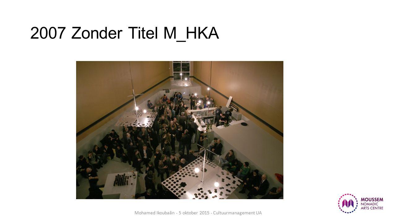 2007 Zonder Titel M_HKA Mohamed Ikoubaân - 5 oktober 2015 - Cultuurmanagement UA