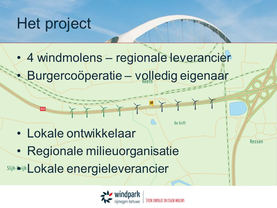 4 windmolens – regionale leverancier Burgercoöperatie – volledig eigenaar Lokale ontwikkelaar Regionale milieuorganisatie Lokale energieleverancier Het project