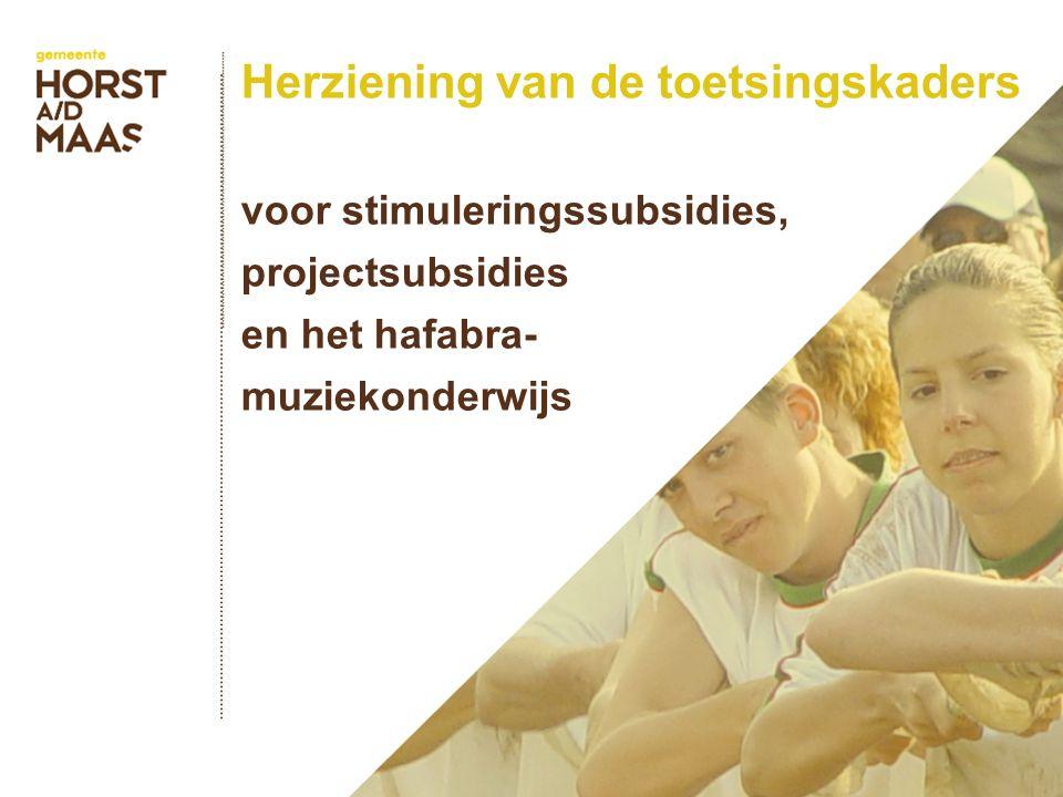 Herziening van de toetsingskaders voor stimuleringssubsidies, projectsubsidies en het hafabra- muziekonderwijs