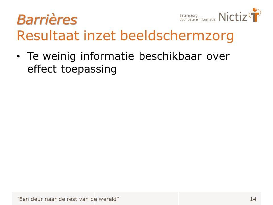 Barrières Barrières Resultaat inzet beeldschermzorg Te weinig informatie beschikbaar over effect toepassing Een deur naar de rest van de wereld 14