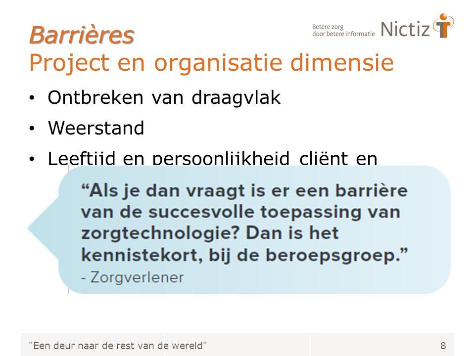Barrières Barrières Project en organisatie dimensie Ontbreken van draagvlak Weerstand Leeftijd en persoonlijkheid cliënt en medewerker Kennistekort zo