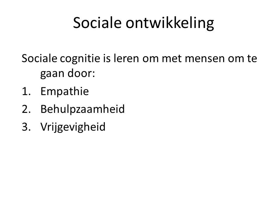 Sociale ontwikkeling Sociale cognitie is leren om met mensen om te gaan door: 1.Empathie 2.Behulpzaamheid 3.Vrijgevigheid