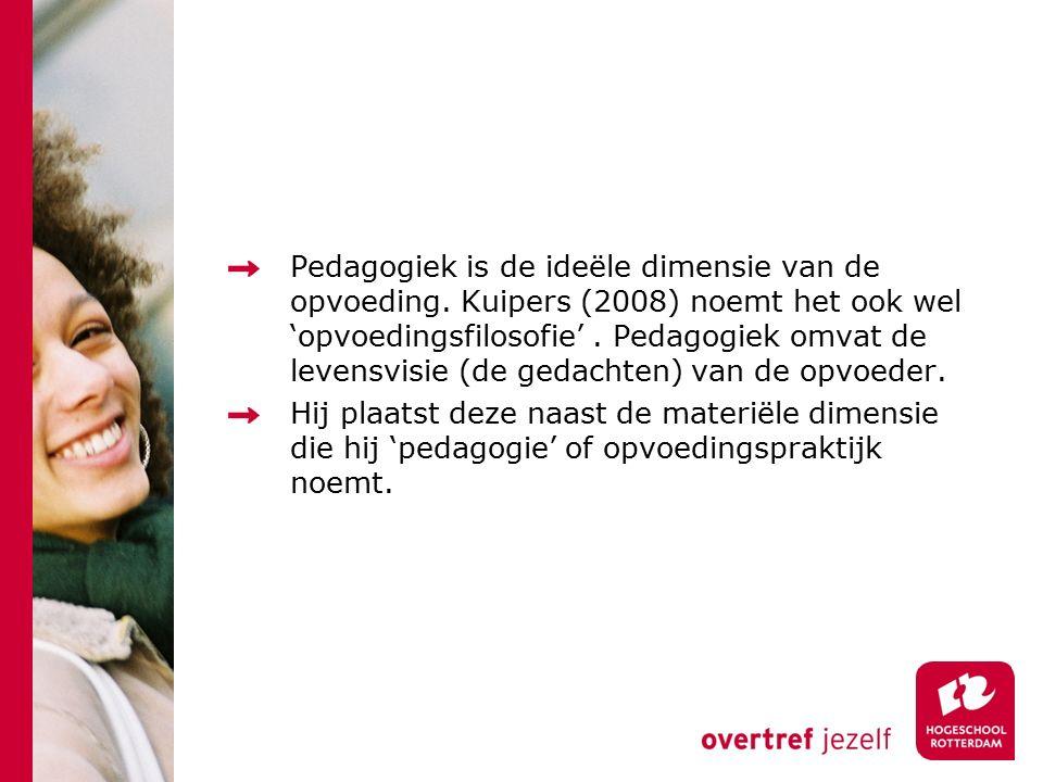 Pedagogiek is de ideële dimensie van de opvoeding. Kuipers (2008) noemt het ook wel 'opvoedingsfilosofie'. Pedagogiek omvat de levensvisie (de gedacht
