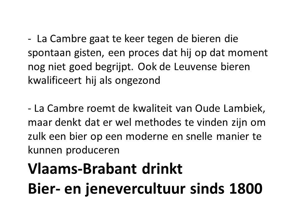 - La Cambre gaat te keer tegen de bieren die spontaan gisten, een proces dat hij op dat moment nog niet goed begrijpt.