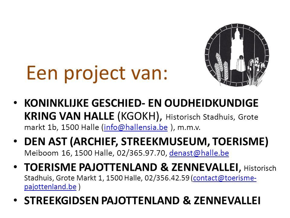 Een project van: KONINKLIJKE GESCHIED- EN OUDHEIDKUNDIGE KRING VAN HALLE (KGOKH), Historisch Stadhuis, Grote markt 1b, 1500 Halle (info@hallensia.be ), m.m.v.info@hallensia.be DEN AST (ARCHIEF, STREEKMUSEUM, TOERISME) Meiboom 16, 1500 Halle, 02/365.97.70, denast@halle.bedenast@halle.be TOERISME PAJOTTENLAND & ZENNEVALLEI, Historisch Stadhuis, Grote Markt 1, 1500 Halle, 02/356.42.59 (contact@toerisme- pajottenland.be )contact@toerisme- pajottenland.be STREEKGIDSEN PAJOTTENLAND & ZENNEVALLEI