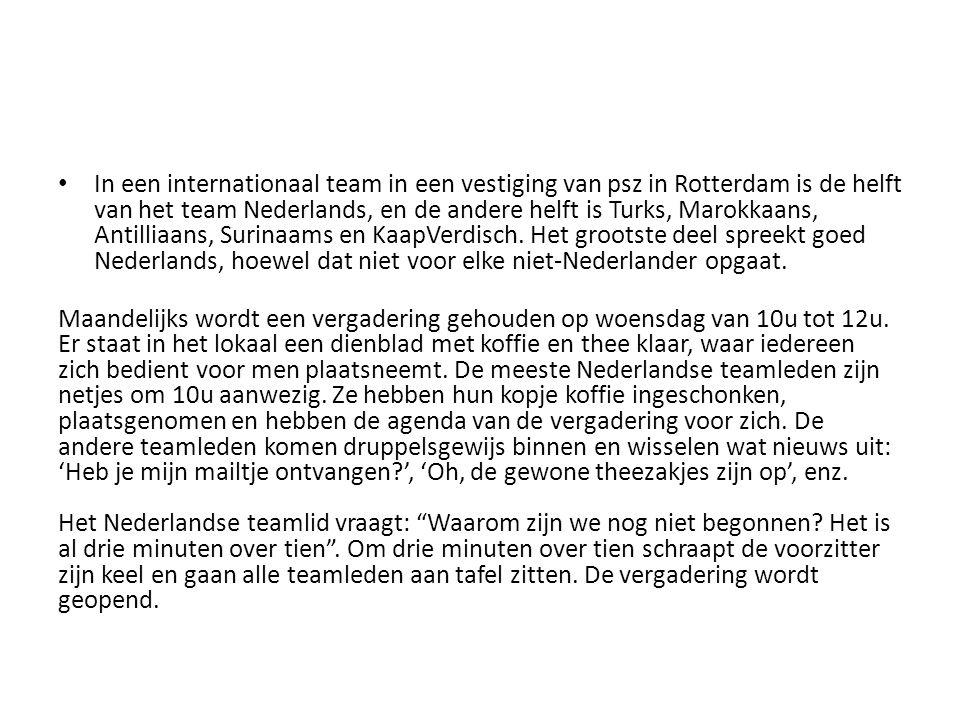 In een internationaal team in een vestiging van psz in Rotterdam is de helft van het team Nederlands, en de andere helft is Turks, Marokkaans, Antilli