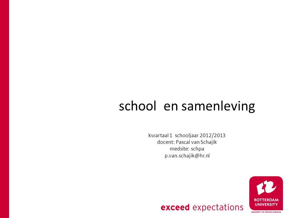 school en samenleving kwartaal 1 schooljaar 2012/2013 docent: Pascal van Schajik medsite: schpa p.van.schajik@hr.nl