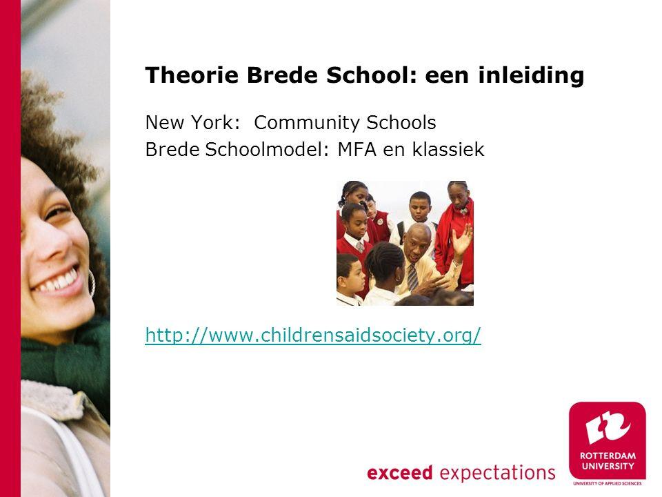 Theorie Brede School: een inleiding New York: Community Schools Brede Schoolmodel: MFA en klassiek http://www.childrensaidsociety.org/