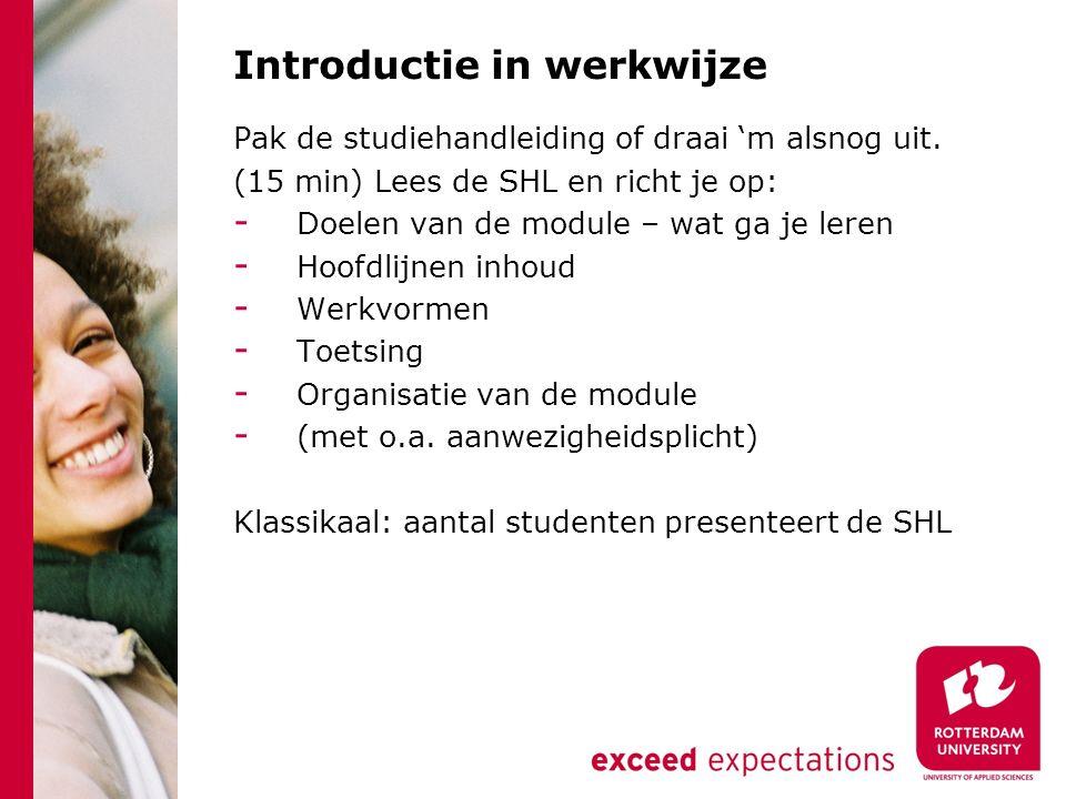 Introductie in werkwijze Pak de studiehandleiding of draai 'm alsnog uit. (15 min) Lees de SHL en richt je op: - Doelen van de module – wat ga je lere