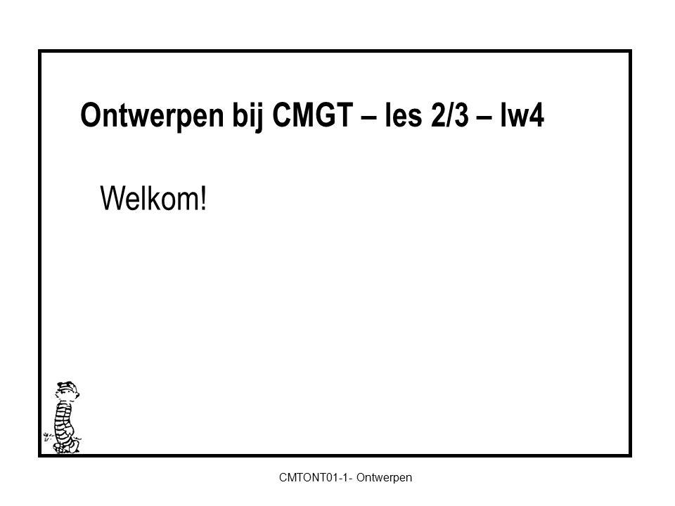 CMTONT01-1- Ontwerpen Welkom! Ontwerpen bij CMGT – les 2/3 – lw4