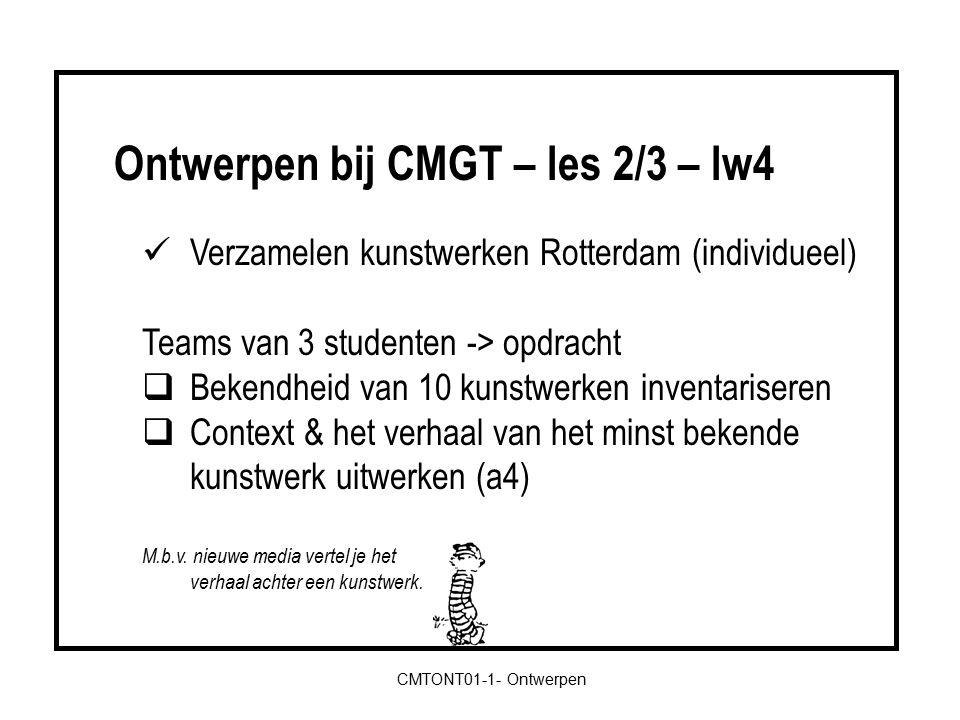 CMTONT01-1- Ontwerpen Verzamelen kunstwerken Rotterdam (individueel) Teams van 3 studenten -> opdracht  Bekendheid van 10 kunstwerken inventariseren  Context & het verhaal van het minst bekende kunstwerk uitwerken (a4) M.b.v.