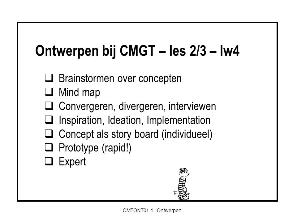 CMTONT01-1- Ontwerpen  Brainstormen over concepten  Mind map  Convergeren, divergeren, interviewen  Inspiration, Ideation, Implementation  Concep