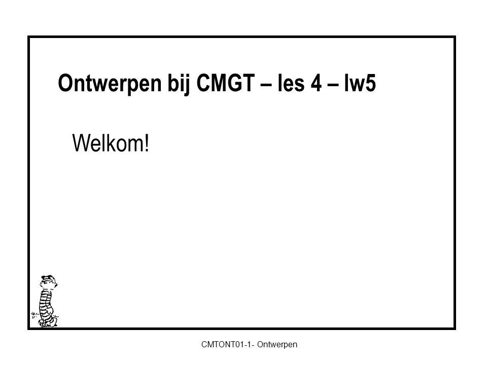 CMTONT01-1- Ontwerpen Welkom! Ontwerpen bij CMGT – les 4 – lw5