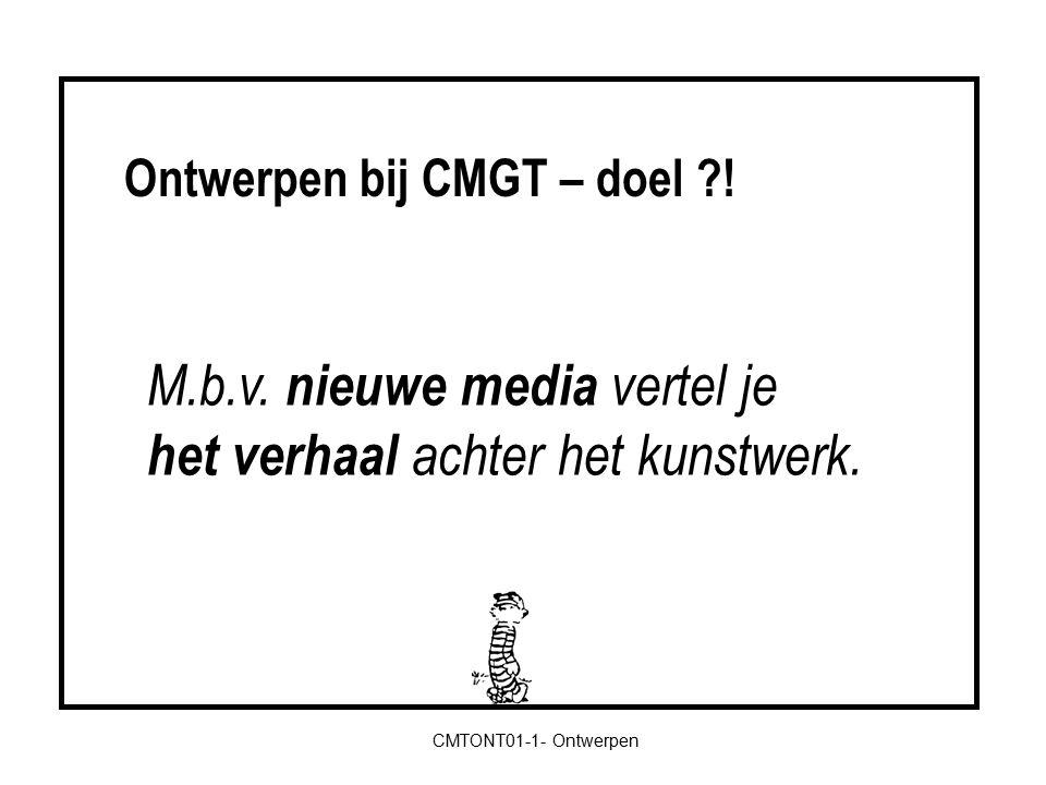 Ontwerpen bij CMGT – doel ?! M.b.v. nieuwe media vertel je het verhaal achter het kunstwerk.
