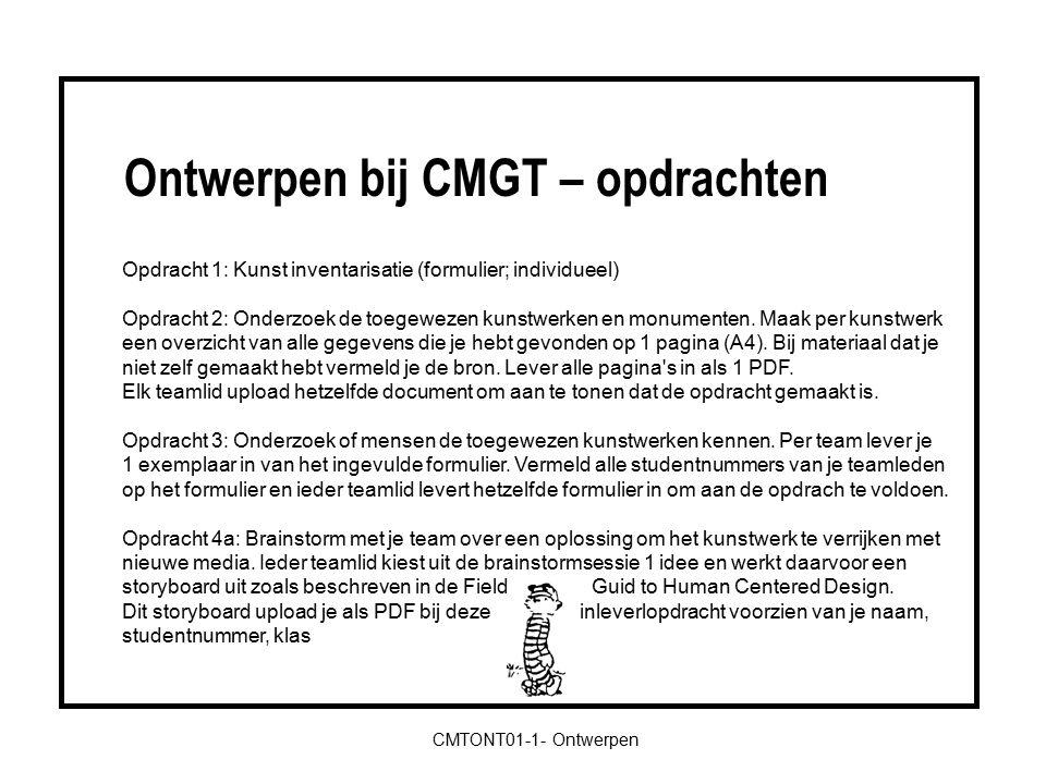 Ontwerpen bij CMGT – opdrachten CMTONT01-1- Ontwerpen Opdracht 1: Kunst inventarisatie (formulier; individueel) Opdracht 2: Onderzoek de toegewezen kunstwerken en monumenten.