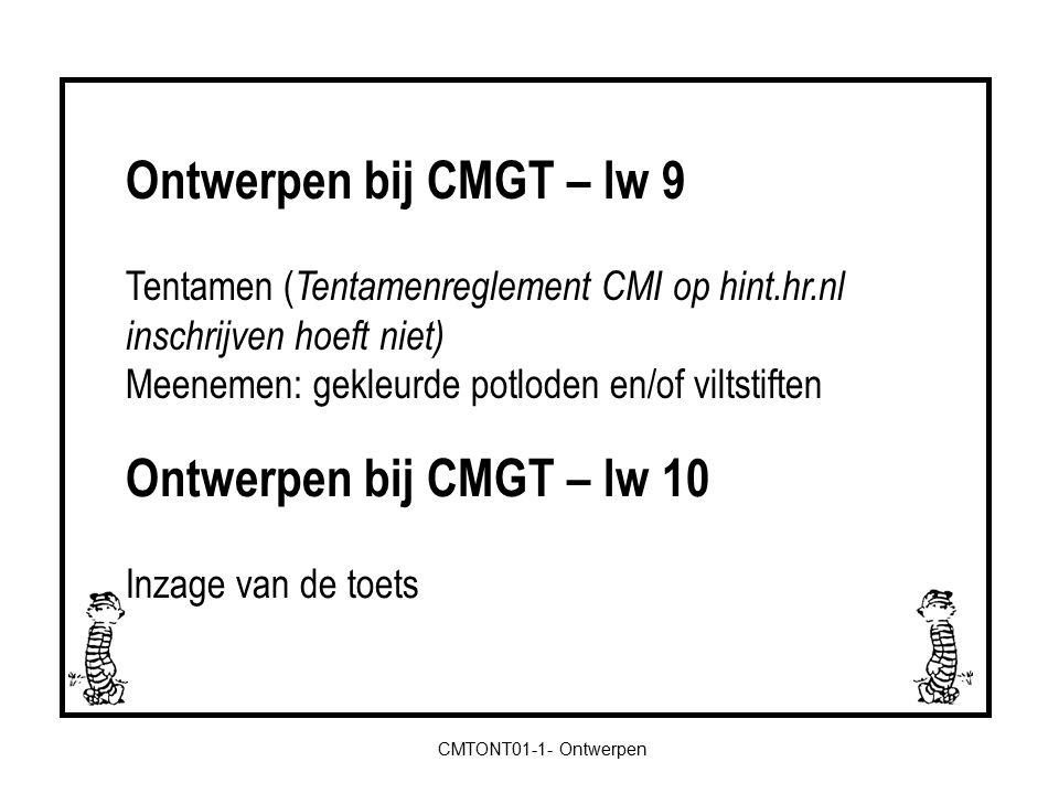 Ontwerpen bij CMGT – lw 9 Tentamen ( Tentamenreglement CMI op hint.hr.nl inschrijven hoeft niet) Meenemen: gekleurde potloden en/of viltstiften CMTONT01-1- Ontwerpen Ontwerpen bij CMGT – lw 10 Inzage van de toets