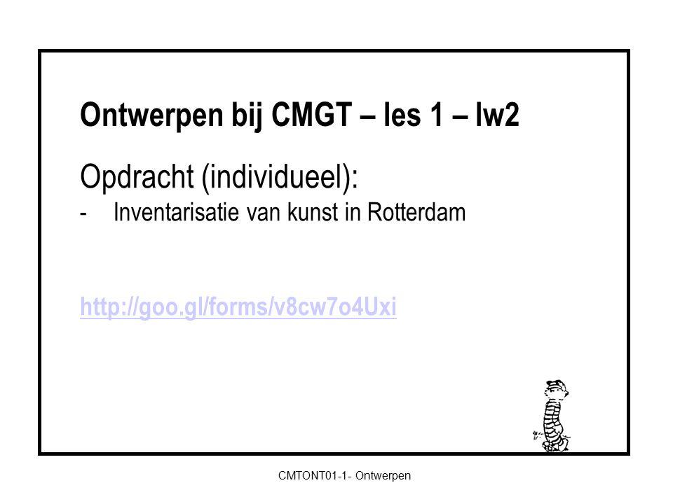 Ontwerpen bij CMGT – les 1 – lw2 CMTONT01-1- Ontwerpen Opdracht (individueel): -Inventarisatie van kunst in Rotterdam http://goo.gl/forms/v8cw7o4Uxi