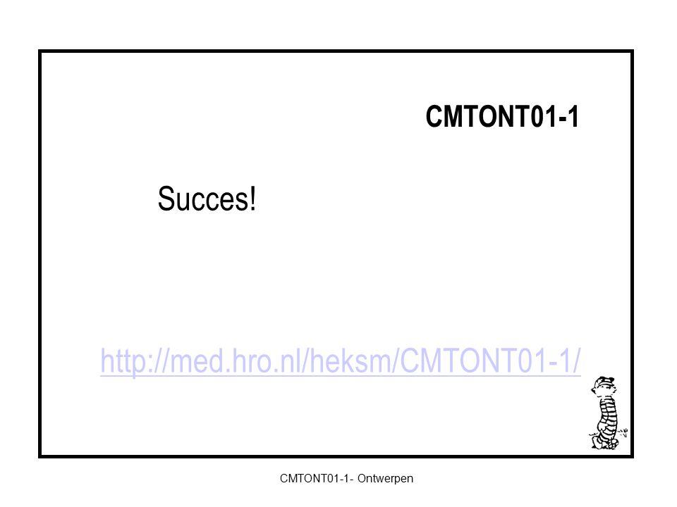 CMTONT01-1- Ontwerpen CMTONT01-1 http://med.hro.nl/heksm/CMTONT01-1/ Succes!