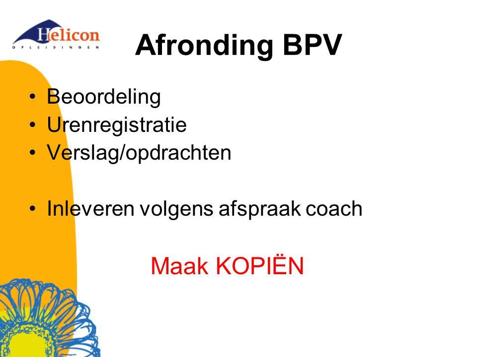 Afronding BPV Beoordeling Urenregistratie Verslag/opdrachten Inleveren volgens afspraak coach Maak KOPIËN