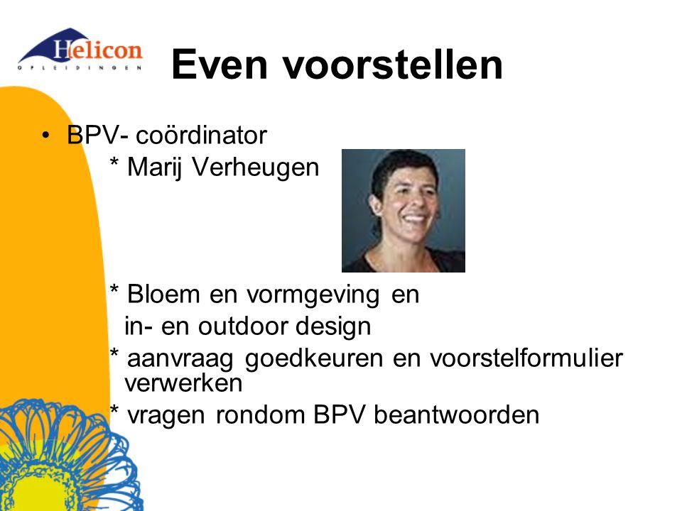 Even voorstellen BPV- coördinator * Marij Verheugen * Bloem en vormgeving en in- en outdoor design * aanvraag goedkeuren en voorstelformulier verwerke