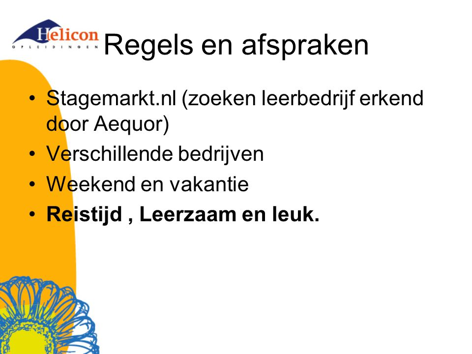 Regels en afspraken Stagemarkt.nl (zoeken leerbedrijf erkend door Aequor) Verschillende bedrijven Weekend en vakantie Reistijd, Leerzaam en leuk.
