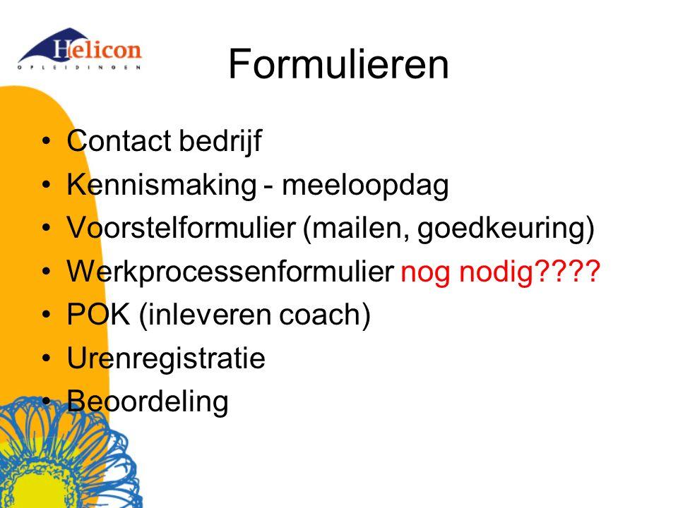 Formulieren Contact bedrijf Kennismaking - meeloopdag Voorstelformulier (mailen, goedkeuring) Werkprocessenformulier nog nodig???? POK (inleveren coac