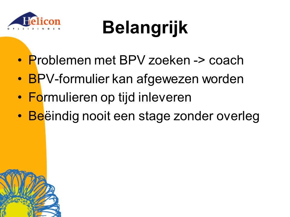 Belangrijk Problemen met BPV zoeken -> coach BPV-formulier kan afgewezen worden Formulieren op tijd inleveren Beëindig nooit een stage zonder overleg