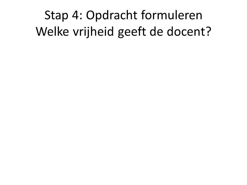 Stap 4: Opdracht formuleren Welke vrijheid geeft de docent?