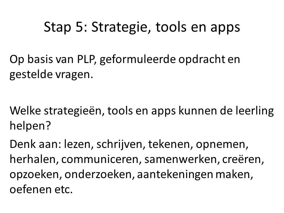 Stap 5: Strategie, tools en apps Op basis van PLP, geformuleerde opdracht en gestelde vragen.