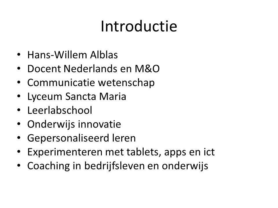 Introductie Hans-Willem Alblas Docent Nederlands en M&O Communicatie wetenschap Lyceum Sancta Maria Leerlabschool Onderwijs innovatie Gepersonaliseerd leren Experimenteren met tablets, apps en ict Coaching in bedrijfsleven en onderwijs