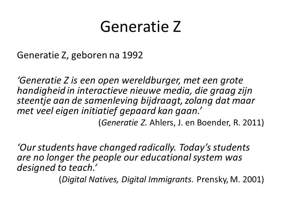 Generatie Z Generatie Z, geboren na 1992 'Generatie Z is een open wereldburger, met een grote handigheid in interactieve nieuwe media, die graag zijn steentje aan de samenleving bijdraagt, zolang dat maar met veel eigen initiatief gepaard kan gaan.' (Generatie Z.
