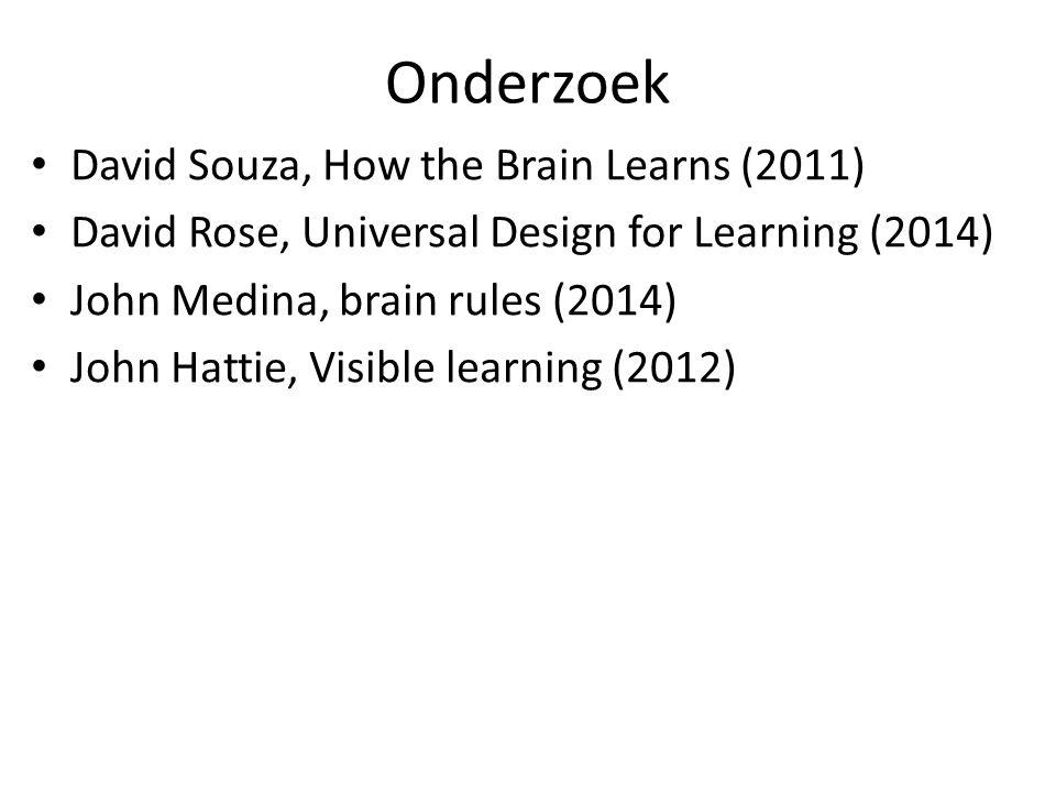 Onderzoek David Souza, How the Brain Learns (2011) David Rose, Universal Design for Learning (2014) John Medina, brain rules (2014) John Hattie, Visible learning (2012)
