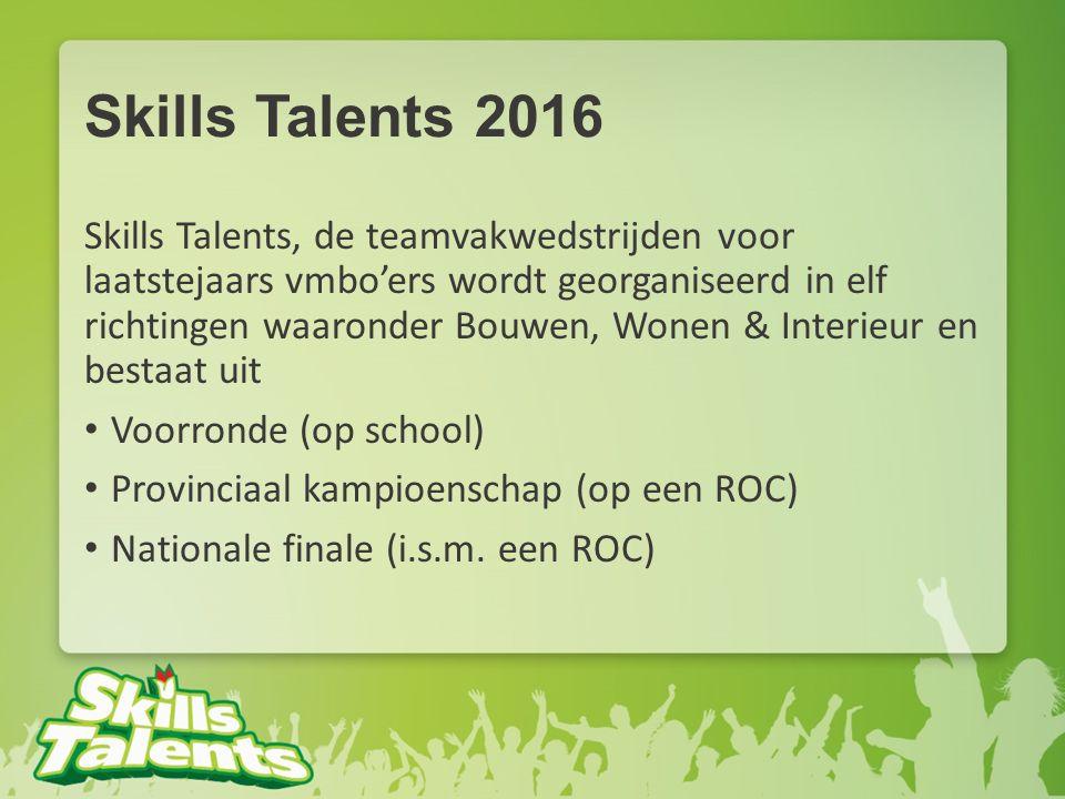 Skills Talents 2016 Skills Talents, de teamvakwedstrijden voor laatstejaars vmbo'ers wordt georganiseerd in elf richtingen waaronder Bouwen, Wonen & I