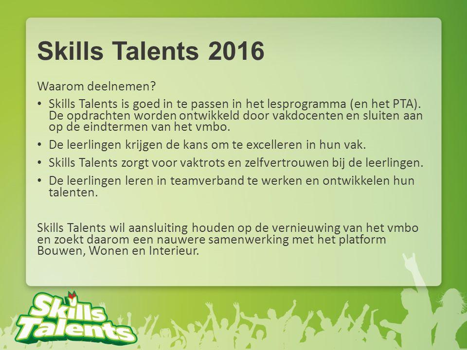 Skills Talents 2016 Waarom deelnemen? Skills Talents is goed in te passen in het lesprogramma (en het PTA). De opdrachten worden ontwikkeld door vakdo