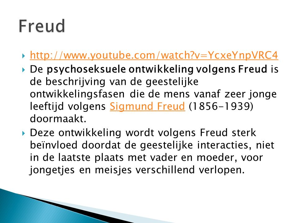  http://www.youtube.com/watch?v=YcxeYnpVRC4 http://www.youtube.com/watch?v=YcxeYnpVRC4  De psychoseksuele ontwikkeling volgens Freud is de beschrijv