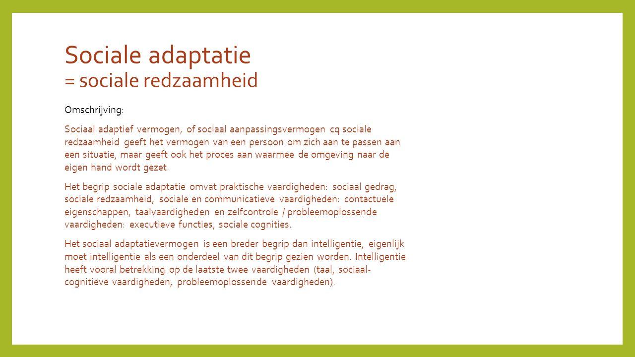 Sociale adaptatie = sociale redzaamheid Omschrijving: Sociaal adaptief vermogen, of sociaal aanpassingsvermogen cq sociale redzaamheid geeft het vermogen van een persoon om zich aan te passen aan een situatie, maar geeft ook het proces aan waarmee de omgeving naar de eigen hand wordt gezet.