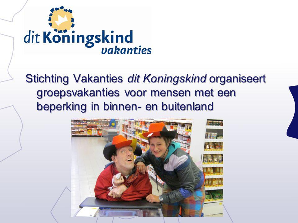 Stichting Vakanties dit Koningskind organiseert groepsvakanties voor mensen met een beperking in binnen- en buitenland