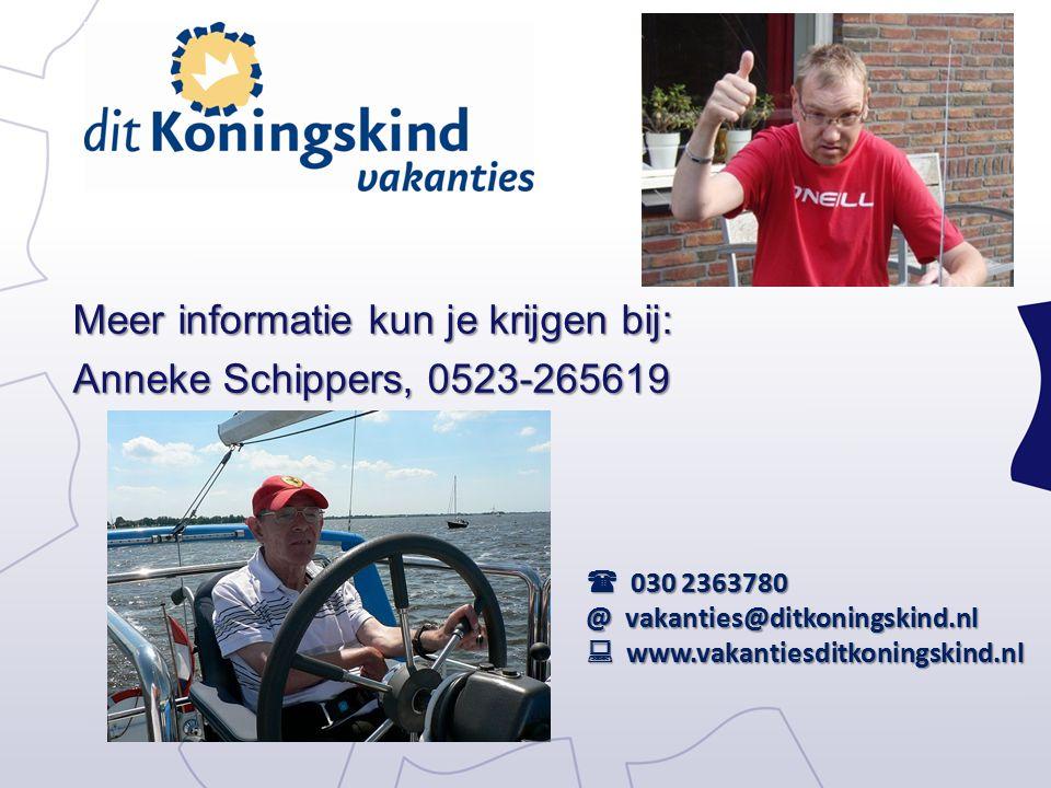 Meer informatie kun je krijgen bij: Anneke Schippers, 0523-265619  030 2363780 @ vakanties@ditkoningskind.nl  www.vakantiesditkoningskind.nl