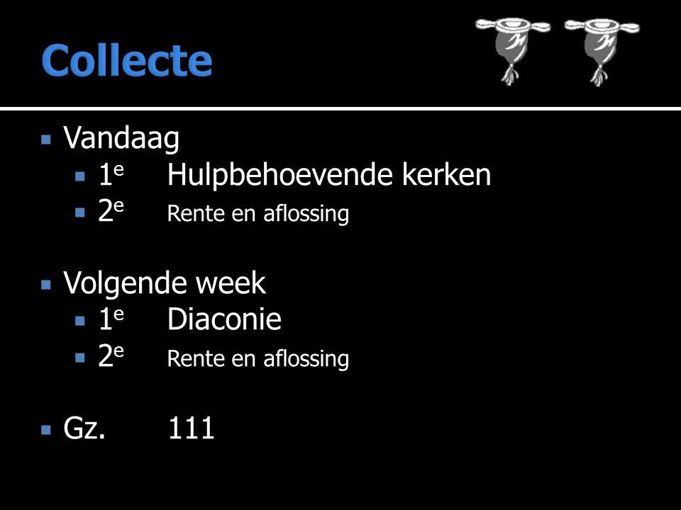  Vandaag  1 e Hulpbehoevende kerken  2 e Rente en aflossing  Volgende week  1 e Diaconie  2 e Rente en aflossing  Gz.111