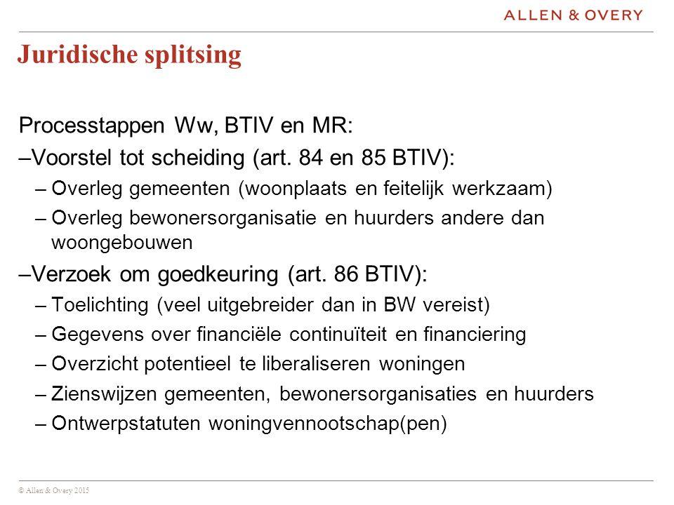 © Allen & Overy 2015 Juridische splitsing Processtappen Ww, BTIV en MR: –Voorstel tot scheiding (art.