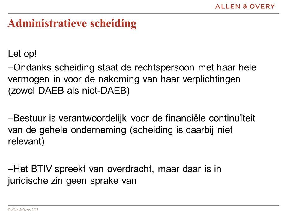 © Allen & Overy 2015 Administratieve scheiding Let op.