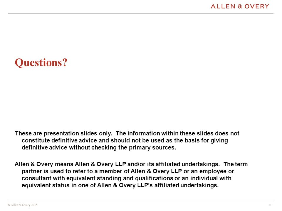 © Allen & Overy 2015 * Questions.These are presentation slides only.