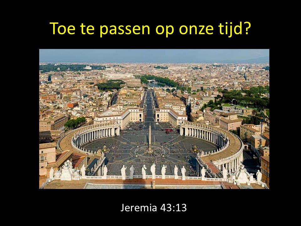 Toe te passen op onze tijd? Jeremia 43:13